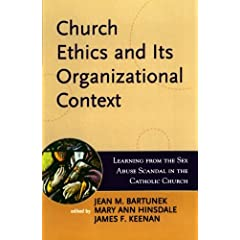 Church Ethics And Its Organizational Context: Learning from the Sex Abuse Scandal in the Catholic Church (Boston College Church in the 21st Century Series)