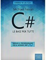 C#. Le basi per tutti: Impara a programmare per il mondo .NET (Esperto in un click) (Italian Edition)