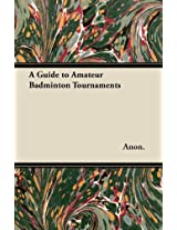 A Guide to Amateur Badminton Tournaments