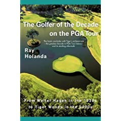 The Golfer of the Decade on the Pga Tour: From Walter Hagen in the 1920s to Tiger Woods in the 2000s