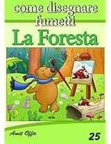 Disegno per Bambini: Come Disegnare Fumetti - La Foresta (Imparare a Disegnare Vol. 25) (Italian Edition)
