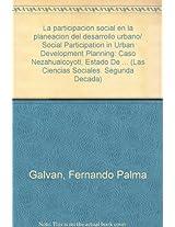 La participacion social en la planeacion del desarrollo urbano/ Social Participation in Urban Development Planning: Caso Nezahualcoyotl, Estado De ... (Las Ciencias Sociales. Segunda Decada)