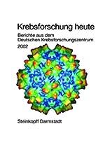 Krebsforschung heute: Berichte aus dem Deutschen Krebsforschungszentrum 2002