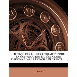 D Fense Des Glises Titulaires Pour La Convocation Du Concours Ordonn Par Le Concile de Trente......