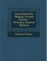 Incantamenta Magica Graeca Latina - Primary Source Edition