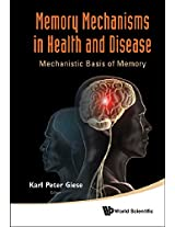 Memory Mechanisms in Health and Disease: Mechanistic Basis of Memory