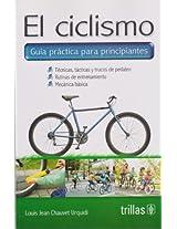 El placer del ciclismo: Guia practica para principiantes, tecnica, tacticas y trucos de pedaleo, rutinas de entrenamiento y mecanica basica