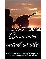 Aucun autre endroit où aller: Histoires courtes et les leçons apprises à partir d'une carrière dans l'Armée (French Edition)