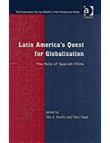 Latin America's Quest for Globalisation: The Role of Spanish Firms (The International Political Economy of New Regionalisms Series)