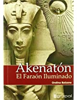 Akenaton/ Akenaton: El Faraon Iluminado/ the Illuminated Pharaoh