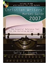 Christian Writers' Market Guide 2007: The Essential Reference Tool for the Christian Writer