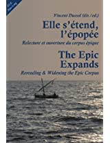 Elle S'etend, l'epopee/The Epic Expands: Relecture et Ouverture du Corpus Epique/Rereading & Widening the Epic Corpus