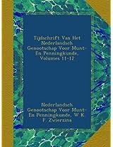 Tijdschrift Van Het Nederlandsch Genootschap Voor Munt- En Penningkunde, Volumes 11-12