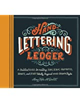 Hand-Lettering Ledger: A Practical Guide to Creating Serif, Script, Illustrated, Ornate, and Other Totally Original Hand-Drawn Styles (Journal)