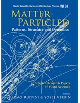 Matter Particled, Patterns, Structure and Dynamics: Selected Research Papers of Yuval Ne'eman (World Scientific Series in 20th Century Physics)