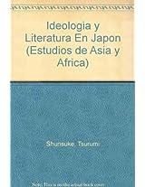 Ideologia y Literatura En Japon (Estudios de Asia y Africa)