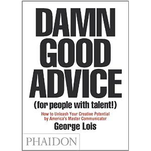 【クリックで詳細表示】Damn Good Advice (For People with Talent!): How To Unleash Your Creative Potential by America's Master Communicator, George Lois: George Lois: 洋書