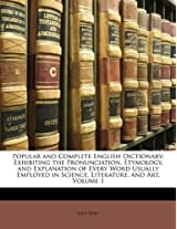 Popular and Complete English Dictionary: Exhibiting the Pronunciation, Etymology, and Explanation of Every Word Usually Employed in Science, Literature, and Art, Volume 1