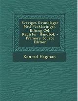 Sveriges Grundlagar Med Forklaringar, Bihang Och Register: Handbok - Primary Source Edition