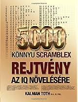 5000 Konnyu Scramblex Rejtveny Az IQ Novelesere (HUNGARIAN IQ BOOST PUZZLES) (Hungarian Edition)