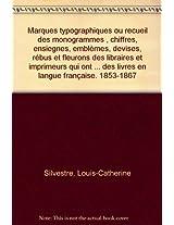 Marques Typographiques Ou Recueil Des Monogrammes, Chiffres, Ensiegnes, Emblemes, Devises, Rebus Et Fleurons Des Libraires Et Imprimeurs Qui Ont ... des Livres en Langue Francaise. 1853-1867