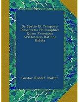 De Spatio Et Tempore: Dissertatio Philosophica Quam Praecipua Aristoteleis Ratione Habita
