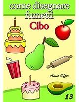 Disegno per Bambini: Come Disegnare Fumetti - Cibo (Imparare a Disegnare Vol. 13) (Italian Edition)