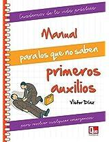Manual para los que no saben primeros auxilios / Manual for Those Who Don't Know First Aid (Cuadernos De La Vida Practica / Practical Living Workbook)