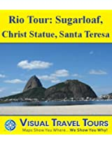 RIO: SUGARLOAF, CHRIST STATUE, SANTA TERESA - A Self-guided Walking/Public Transit Tour. Includes insider tips and pictures of all locations. Explore on ... schedule. (Visual Travel Tours Book 189)