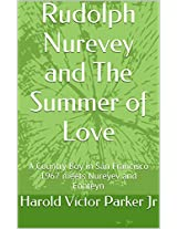 Rudolph Nurevey and The Summer of Love: A Country Boy in San Francisco 1967 meets Nureyev and Fonteyn