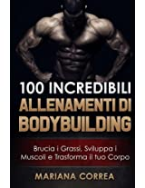 100 Incredibili Allenamenti Di Bodybuilding