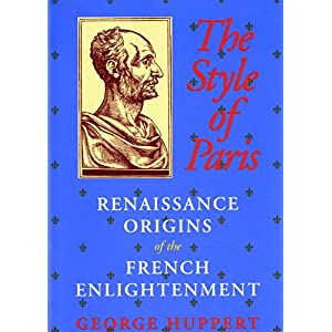 【クリックで詳細表示】The Style of Paris: Renaissance Origins of the French Enlightenment: George Huppert: 洋書