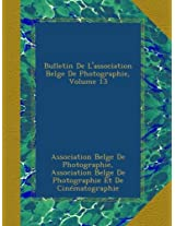 Bulletin De L'association Belge De Photographie, Volume 13