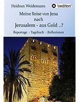 Meine Reise von Jena nach Jerusalem - aus Gold ..?: Reportage - Tagebuch - Reflexionen