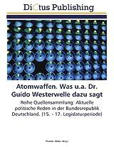 Atomwaffen. Was u.a. Dr. Guido Westerwelle dazu sagt: Reihe Quellensammlung: Aktuelle politische Reden in der Bundesrepublik Deutschland. (15. - 17. Legislaturperiode)
