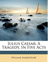 Julius Caesar: A Tragedy, in Five Acts