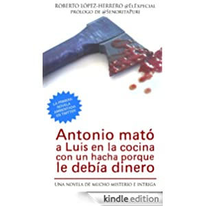 Antonio mató a Luis en la cocina con un hacha porque le debía dinero (Spanish Edition)