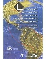 Los procesos de integracion en America y las opciones de Mexico para el desarrollo/ Integration Processes in America, and the options of Mexico for Development (Las Ciencias Sociales. Segunda Decada)