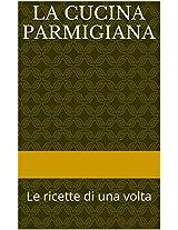 LA CUCINA PARMIGIANA: Le ricette di una volta (Italian Edition)