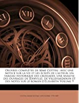 Oeuvres Completes de Mme Cottin: Avec Une Notice Sur La Vie Et Les Crits de L'Auteur, Un Tableau Historique Des Croisades, Une Analyse Des Ouvrages de