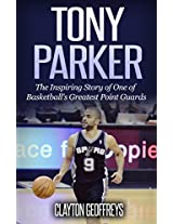 Tony Parker: The Inspiring Story of One of Basketball's Greatest Point Guards