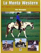 La Monta Western/ Western Ride Mount: Sus Origines, La Equitacion, La Doma, Las Comepticiones / It's Origins, Equitation, Taming, Competetions