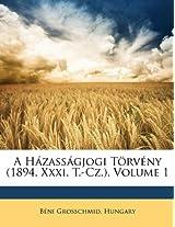 A Hazassagjogi Torveny (1894. XXXI. T.-Cz.), Volume 1