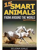 15 Smart Animals From Around The World: Extraordinary Animal Photos & Facinating Fun Facts For Kids (Weird & Wonderful Animals - Book 1)