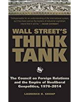 Wall Street's Think Tank: The Council on Foreign Relations and the Empire of Neoliberal Geopolitics, 1976 & #8208; 2014