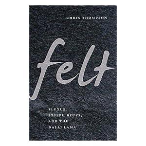 【クリックで詳細表示】Felt: Fluxus, Joseph Beuys, and the Dalai Lama 電子書籍: Chris Thompson: Kindleストア