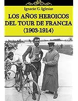 LOS AÑOS HEROICOS DEL TOUR DE FRANCIA (1903-1914) (Spanish Edition)
