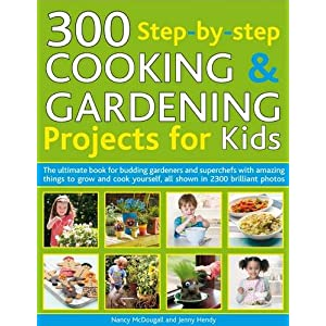 【クリックで詳細表示】300 Step-by-Step Cooking & Gardening Projects for Kids: The Ultimate Book for Budding Gardeners and Super Chefs With Amazing Things to Grow and Cook Yourself, Shown in over 2300 Photographs [ハードカバー]