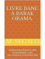 Livre banc à Barak Obama.: Obama joue Échec et Mat Encyclopédie : paix, non-violence et entraide (04)  (Encyclopédie : paix, non-violence et entraide.)