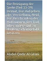 Die Reinigung der Seele (Teil 33-39) Demut, Das Aufgeben der Verstellung, Neid, Das Beschränken der Hoffnungen, Der Tod, Über andere gut zu denken, Schamgefühl ... der Seele 1-41 30) (German Edition)